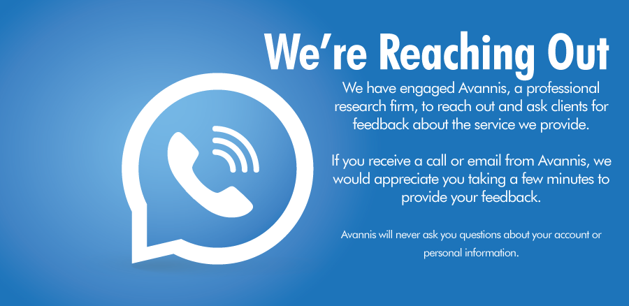 We've engaged Avannis to reach out to clients for feedback about the service we provide.