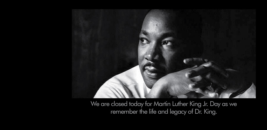 We are closed today for Martin Luther King Jr. Day.